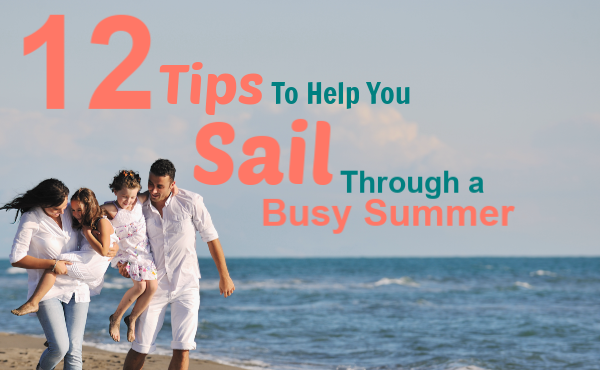 12 Tips to Help You Sail Through a Busy Summer