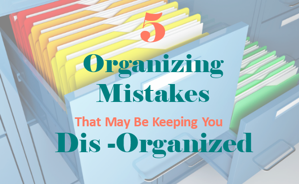 Are These 5 Organizing Mistakes Keeping You Disorganized?